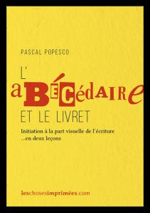 L'Abécédaire et le Livret – Initiation à la part visuelle de l'écriture en deux leçons – Pascal Popesco – Juillet 2016